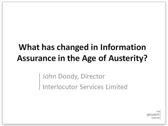 The Security Chapter: What has changed in Information Assurance in the Age of Austerity